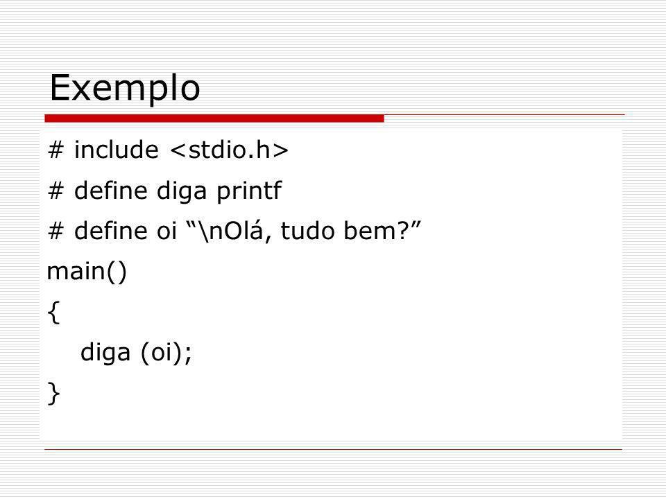 Exemplo # include <stdio.h> # define diga printf