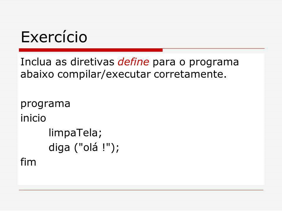 Exercício Inclua as diretivas define para o programa abaixo compilar/executar corretamente. programa.