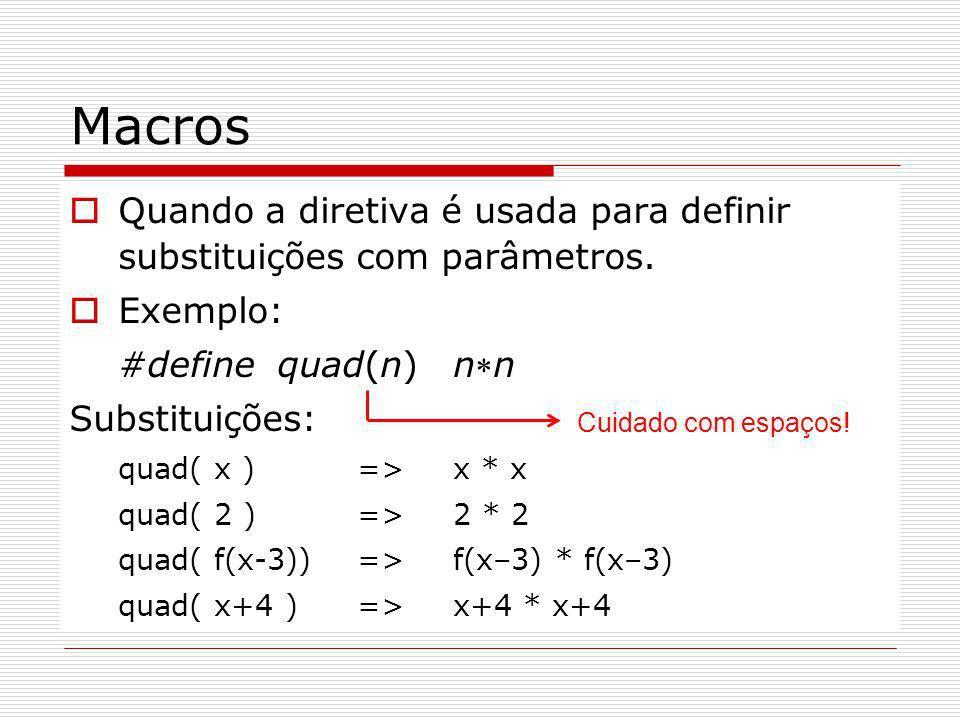 Macros Quando a diretiva é usada para definir substituições com parâmetros. Exemplo: #define quad(n) nn.