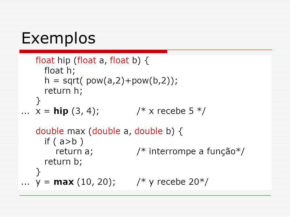 Exemplos float hip (float a, float b) { float h;