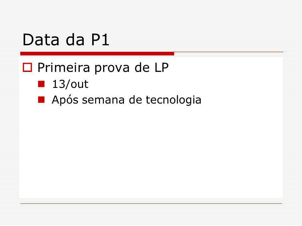 Data da P1 Primeira prova de LP 13/out Após semana de tecnologia