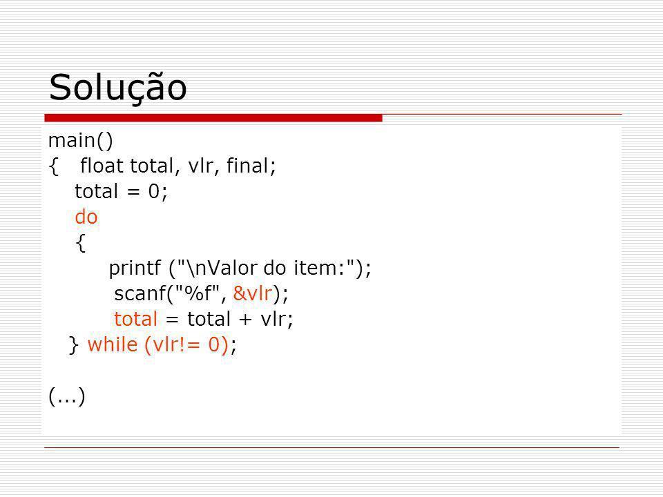 Solução main() { float total, vlr, final; total = 0; do {