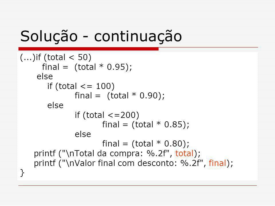 Solução - continuação (...)if (total < 50) final = (total * 0.95);