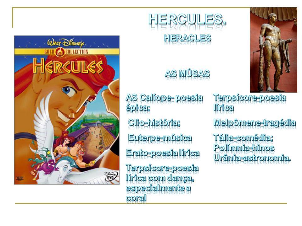 HERCULES. HERACLES AS MÚSAS AS Calíope- poesia épica; Euterpe-música
