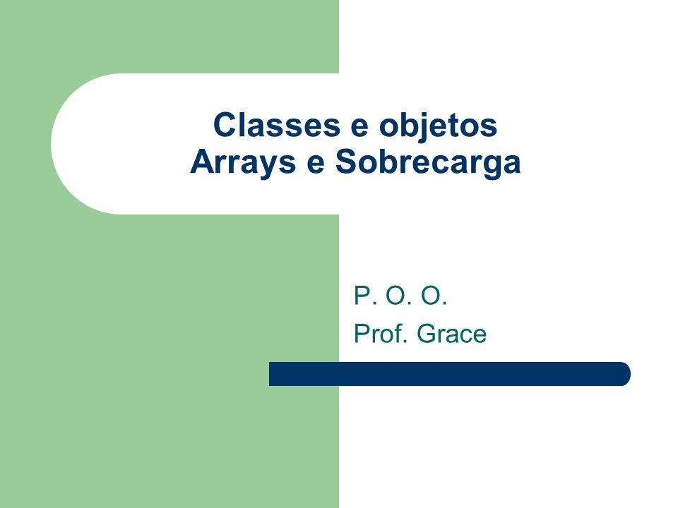 Classes e objetos Arrays e Sobrecarga