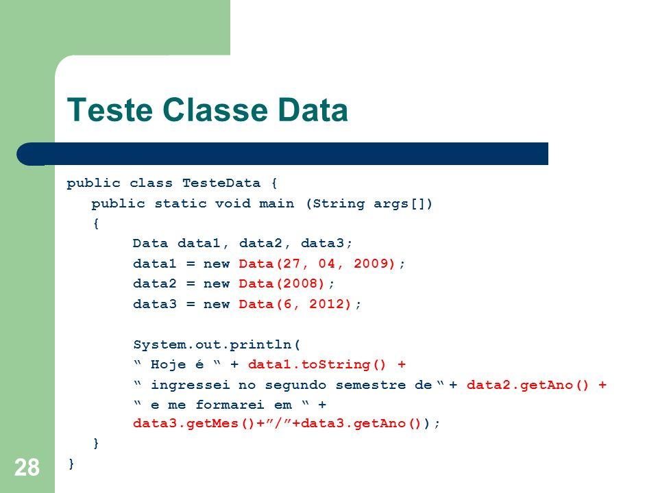 Teste Classe Data public class TesteData {