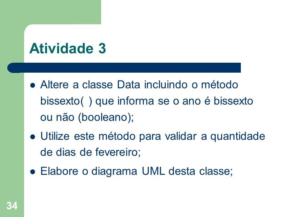 Atividade 3 Altere a classe Data incluindo o método bissexto( ) que informa se o ano é bissexto ou não (booleano);