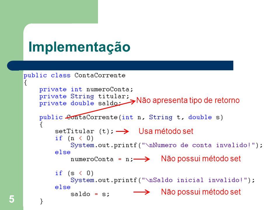 Implementação Não apresenta tipo de retorno Usa método set