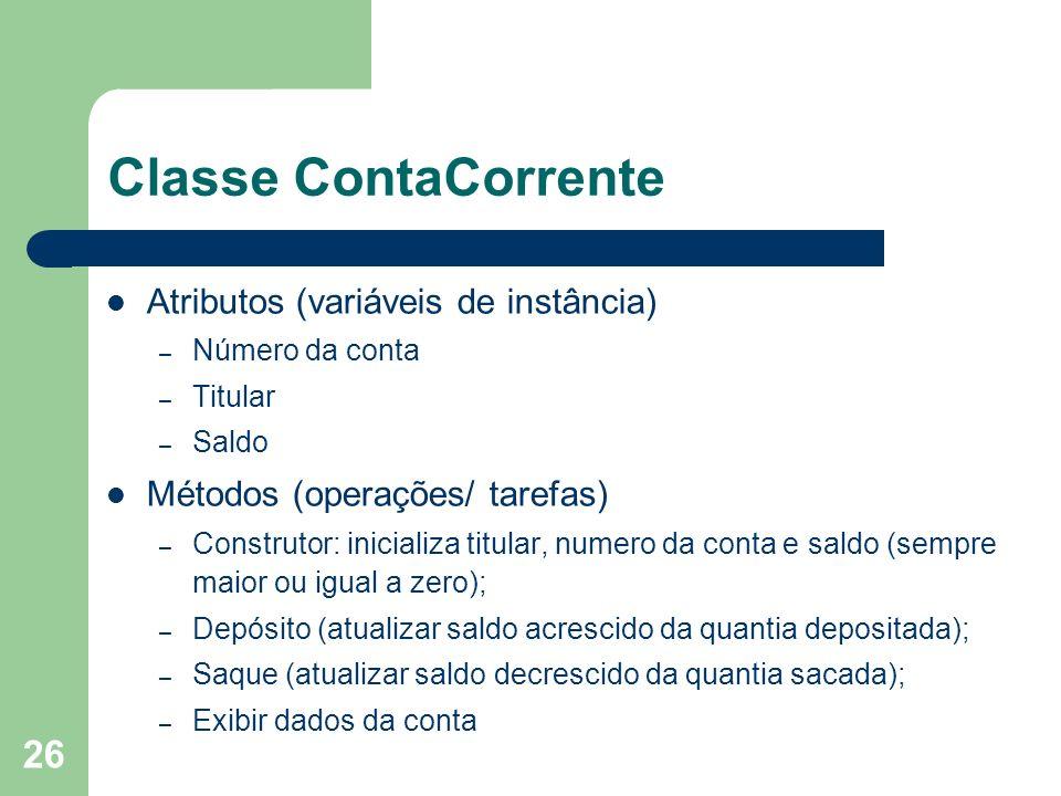 Classe ContaCorrente Atributos (variáveis de instância)