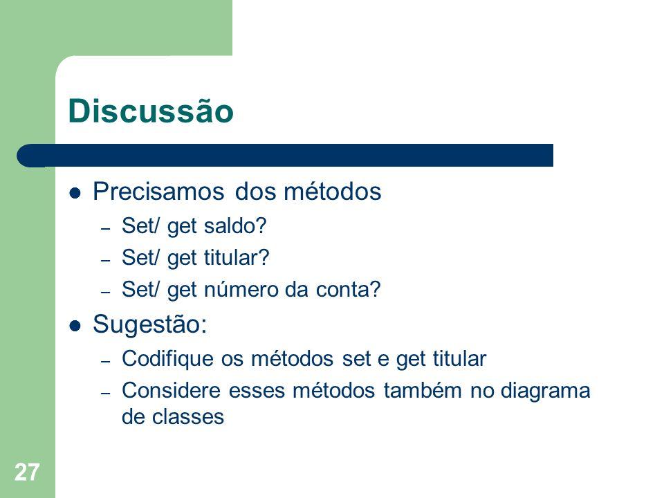 Discussão Precisamos dos métodos Sugestão: Set/ get saldo