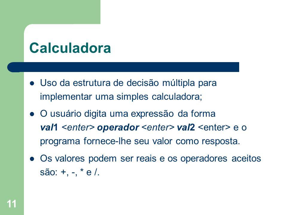 CalculadoraUso da estrutura de decisão múltipla para implementar uma simples calculadora;