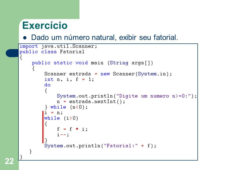 Exercício Dado um número natural, exibir seu fatorial.