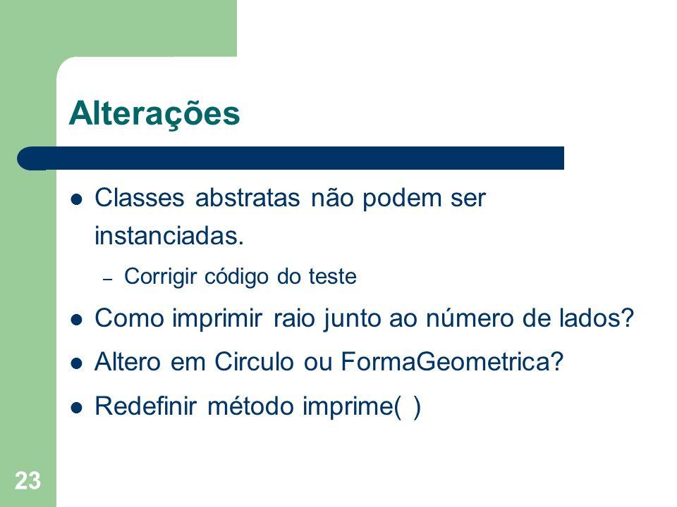 Alterações Classes abstratas não podem ser instanciadas.