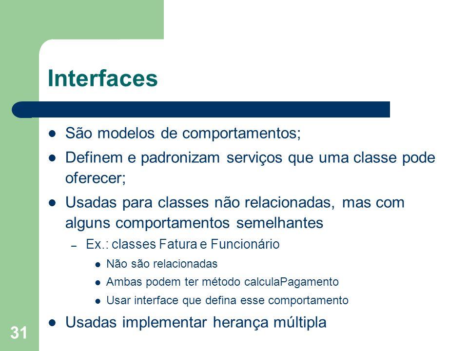 Interfaces São modelos de comportamentos;
