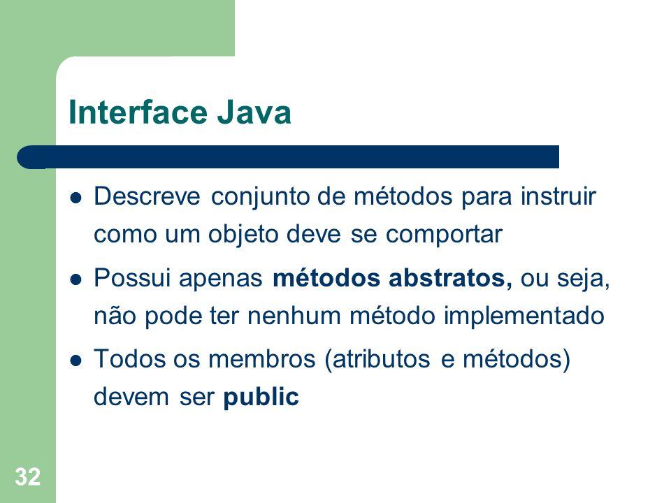 Interface Java Descreve conjunto de métodos para instruir como um objeto deve se comportar.