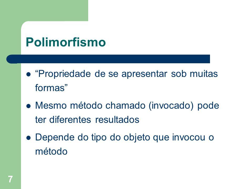 Polimorfismo Propriedade de se apresentar sob muitas formas