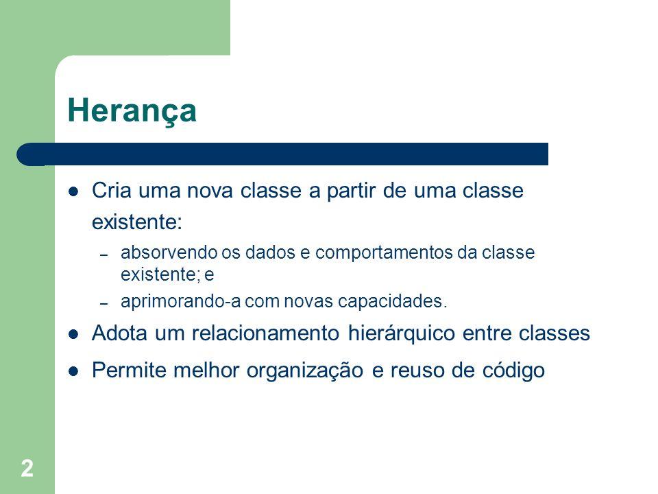 Herança Cria uma nova classe a partir de uma classe existente: