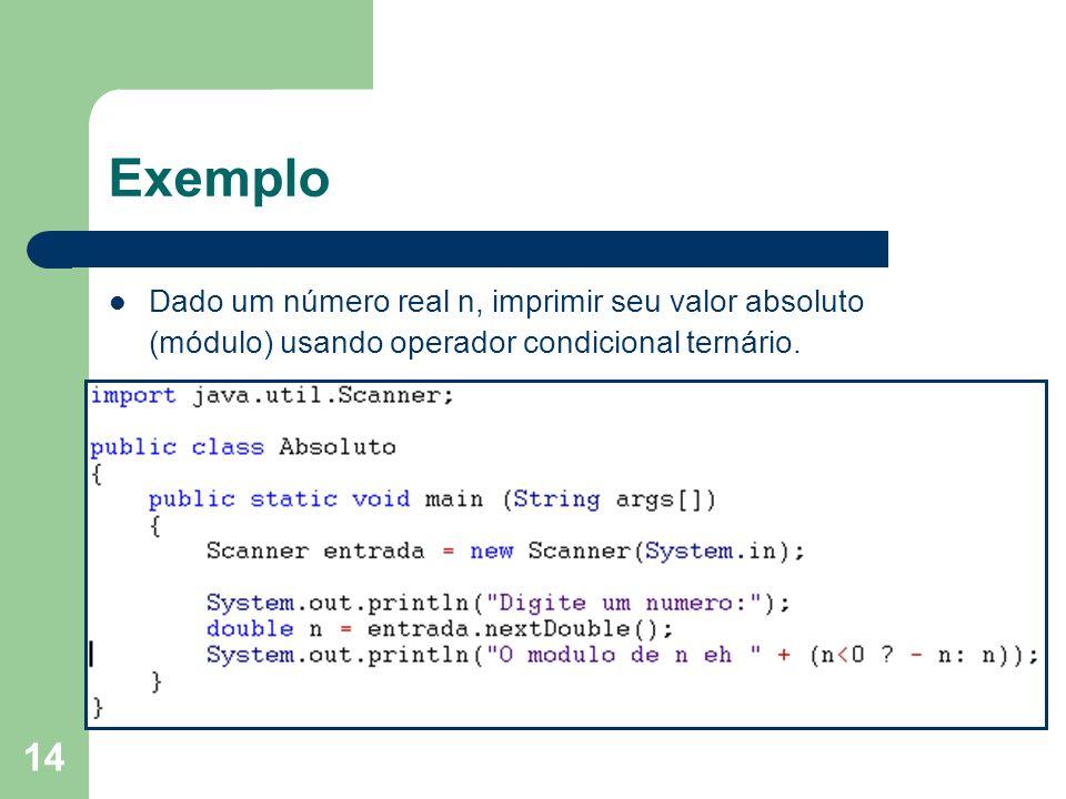 Exemplo Dado um número real n, imprimir seu valor absoluto (módulo) usando operador condicional ternário.