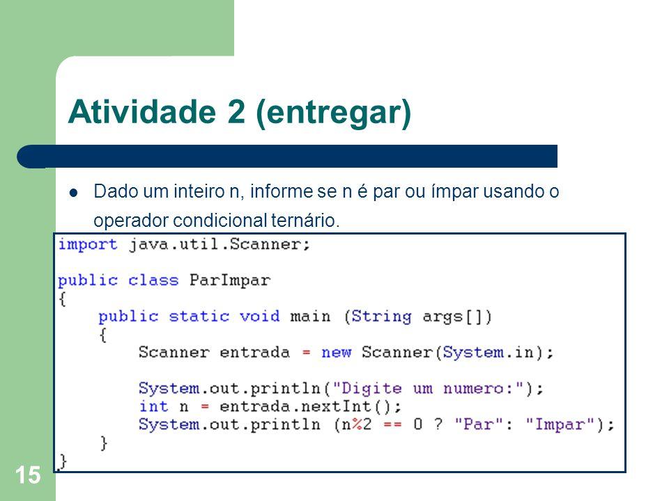 Atividade 2 (entregar) Dado um inteiro n, informe se n é par ou ímpar usando o operador condicional ternário.