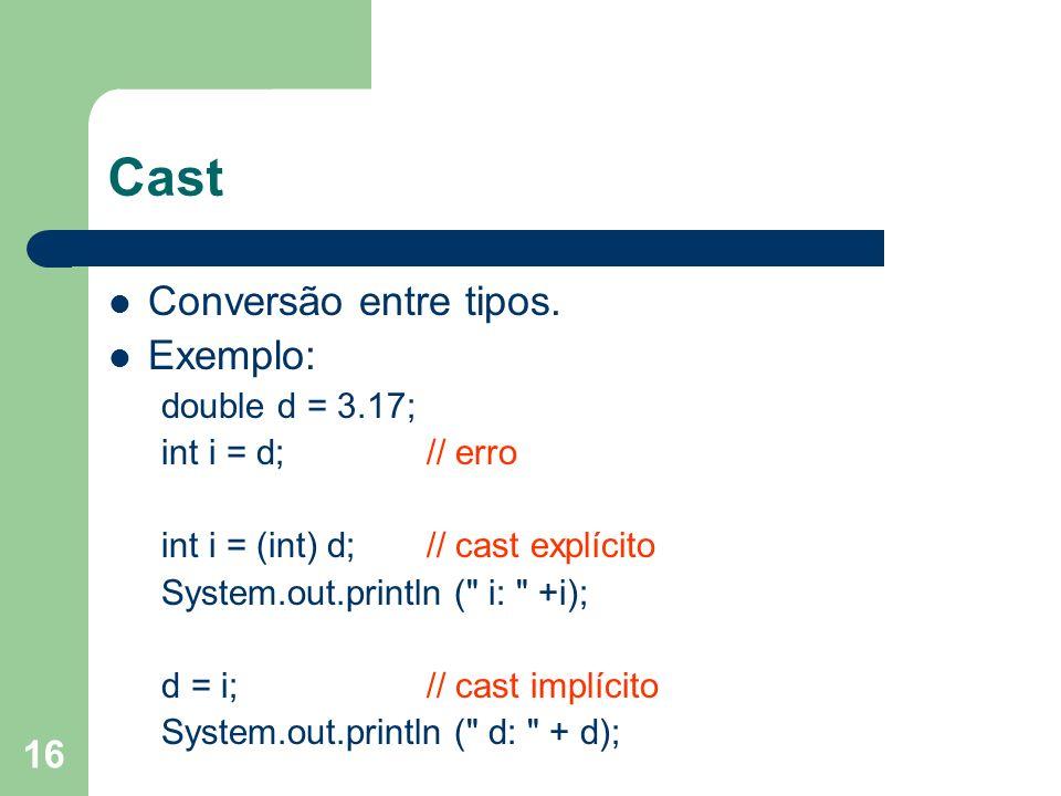 Cast Conversão entre tipos. Exemplo: double d = 3.17;