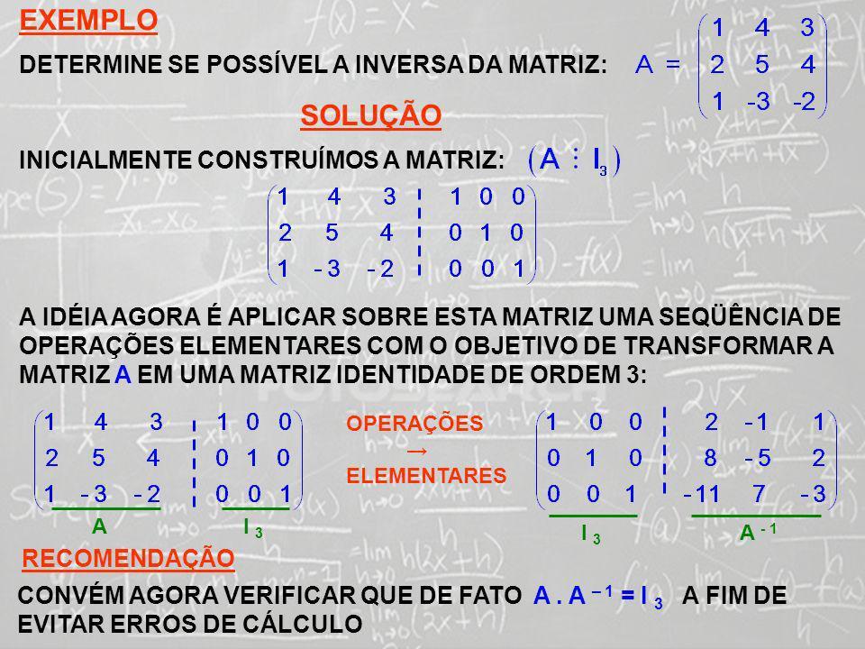 EXEMPLO SOLUÇÃO DETERMINE SE POSSÍVEL A INVERSA DA MATRIZ:
