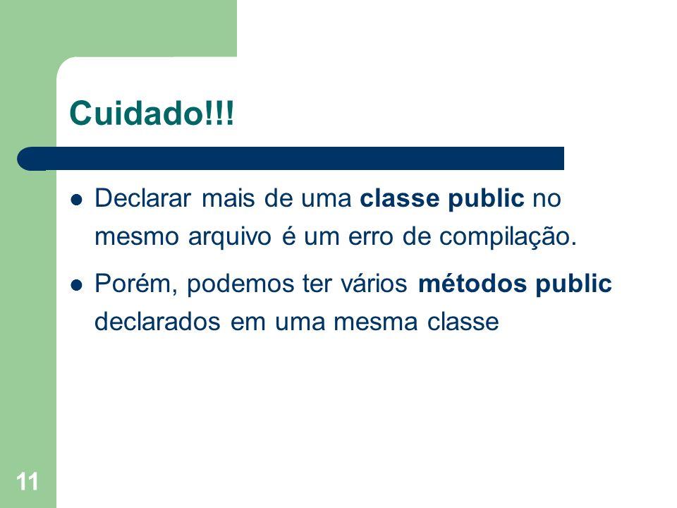 Cuidado!!!Declarar mais de uma classe public no mesmo arquivo é um erro de compilação.