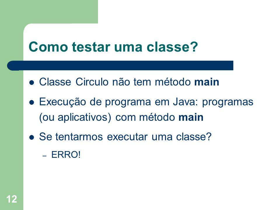 Como testar uma classe Classe Circulo não tem método main