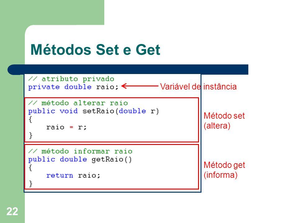 Métodos Set e Get Variável de instância Método set (altera) Método get