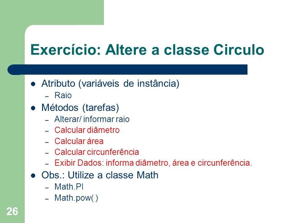 Exercício: Altere a classe Circulo