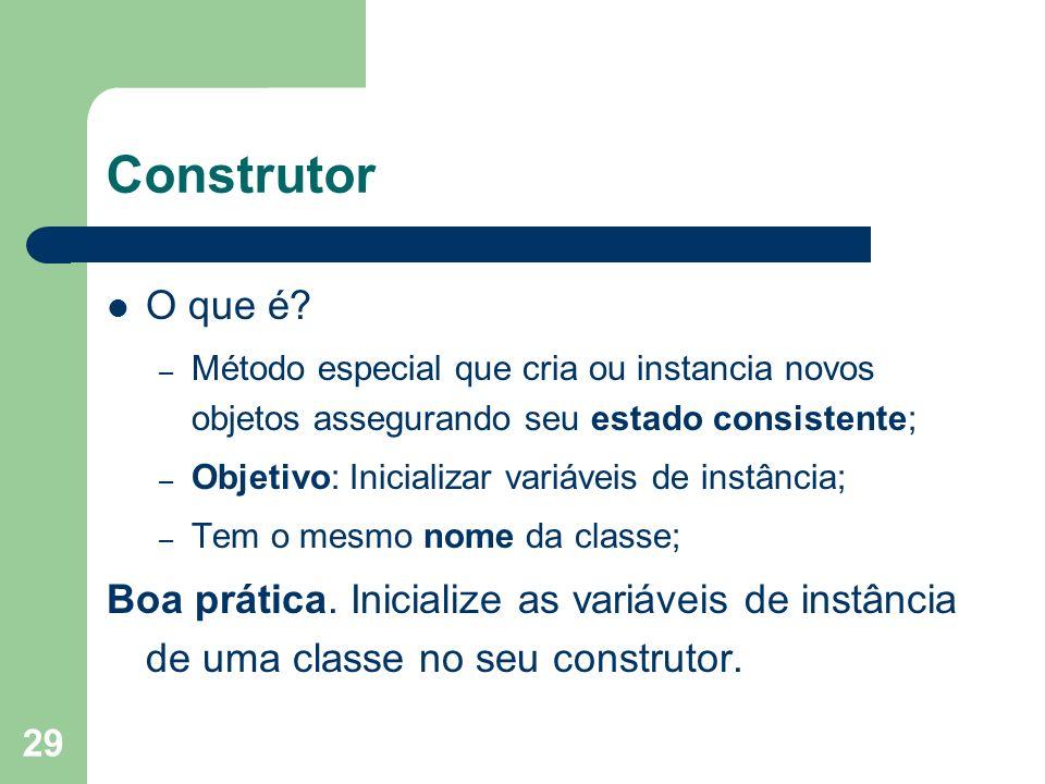 Construtor O que é Método especial que cria ou instancia novos objetos assegurando seu estado consistente;
