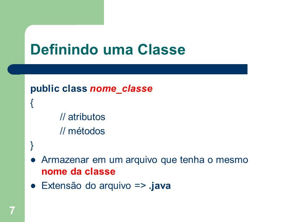 Definindo uma Classe public class nome_classe { // atributos