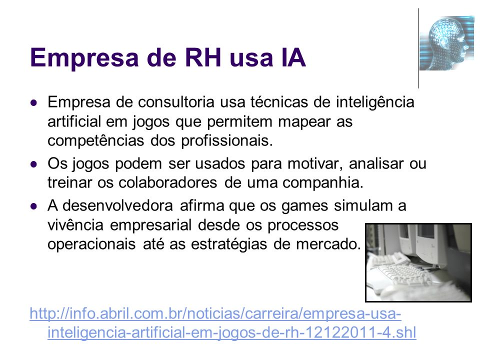 Empresa de RH usa IAEmpresa de consultoria usa técnicas de inteligência artificial em jogos que permitem mapear as competências dos profissionais.