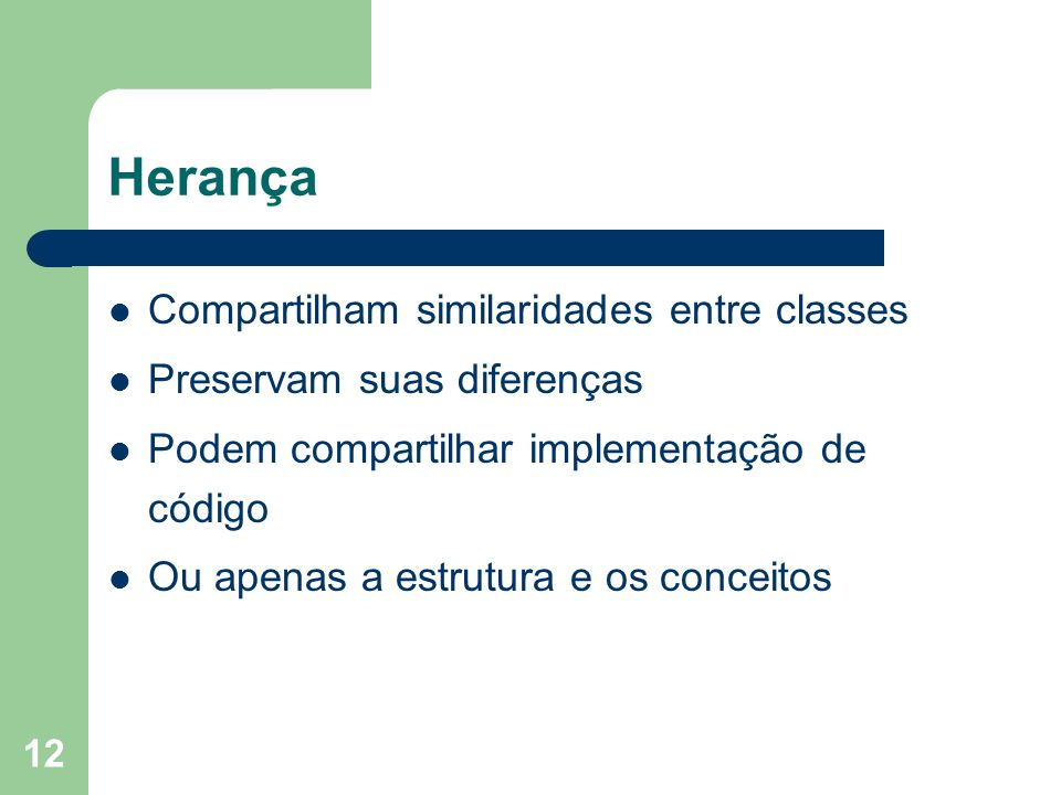 Herança Compartilham similaridades entre classes