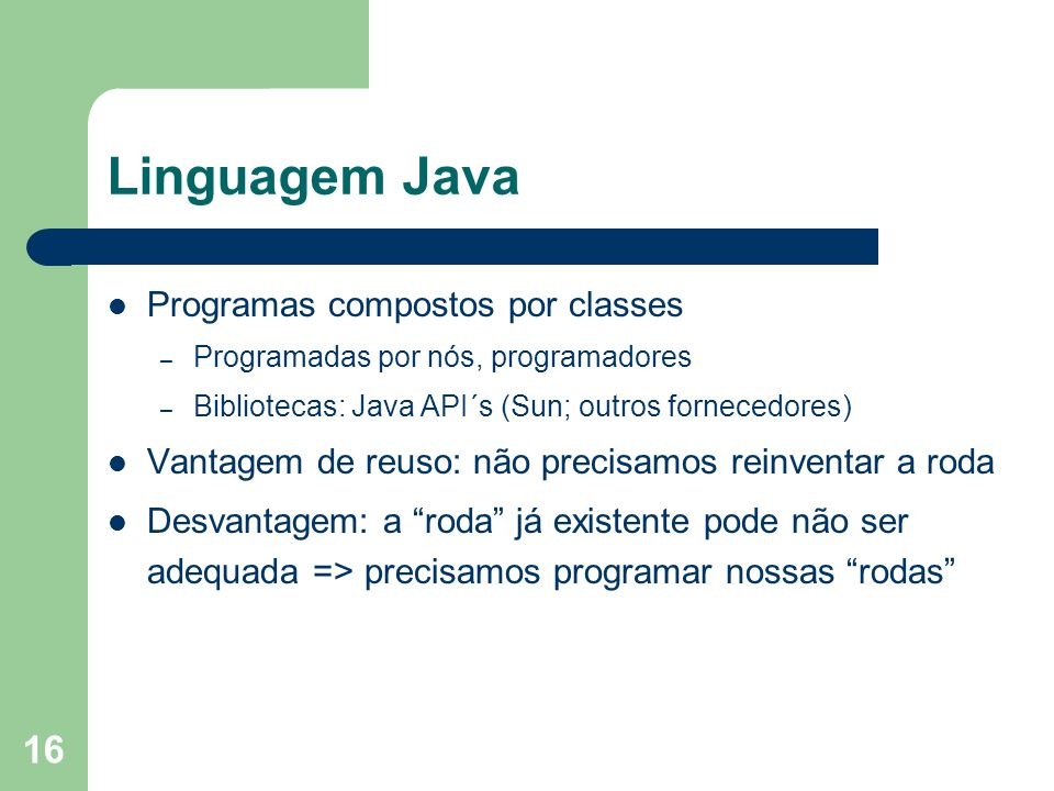 Linguagem Java Programas compostos por classes