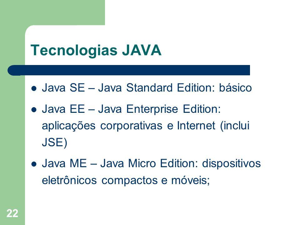 Tecnologias JAVA Java SE – Java Standard Edition: básico