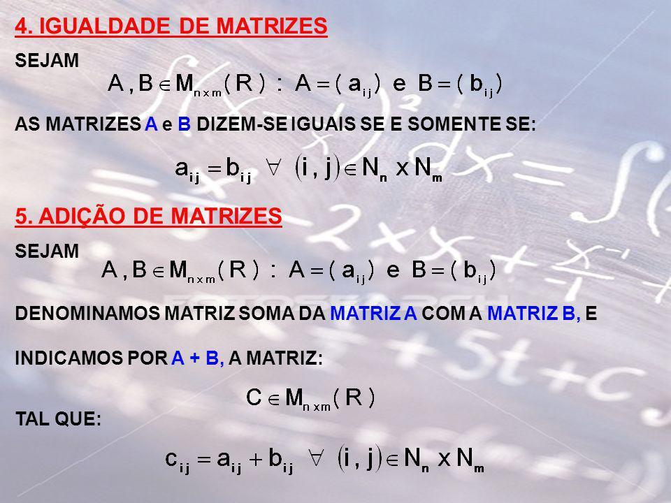 4. IGUALDADE DE MATRIZES 5. ADIÇÃO DE MATRIZES SEJAM