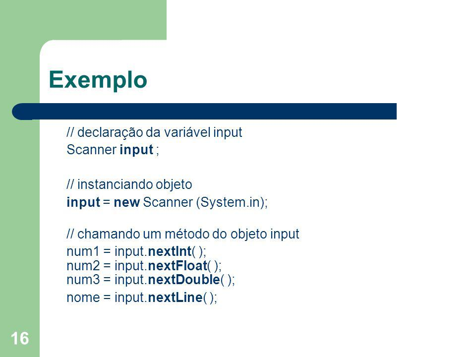 Exemplo // declaração da variável input Scanner input ;