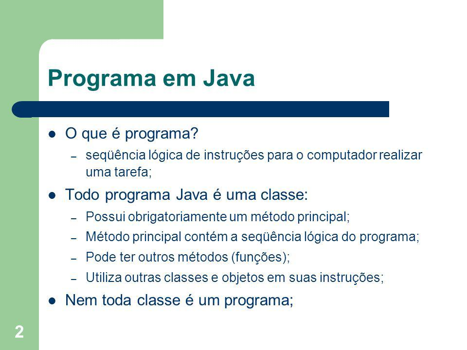 Programa em Java O que é programa Todo programa Java é uma classe: