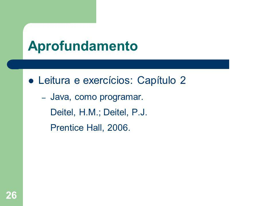 Aprofundamento Leitura e exercícios: Capítulo 2 Java, como programar.