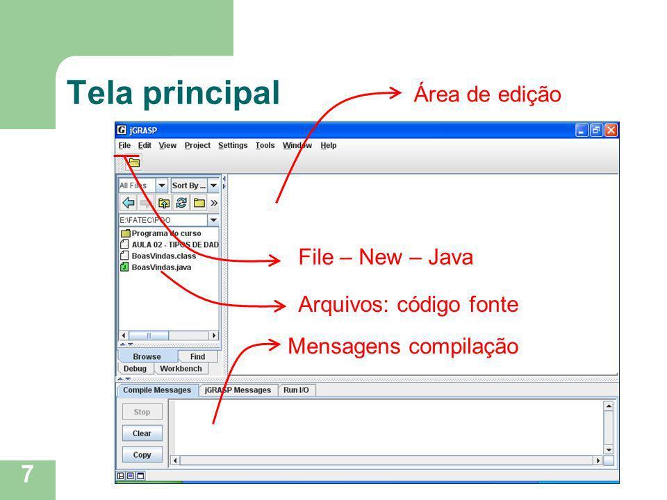 Tela principal Área de edição File – New – Java Arquivos: código fonte