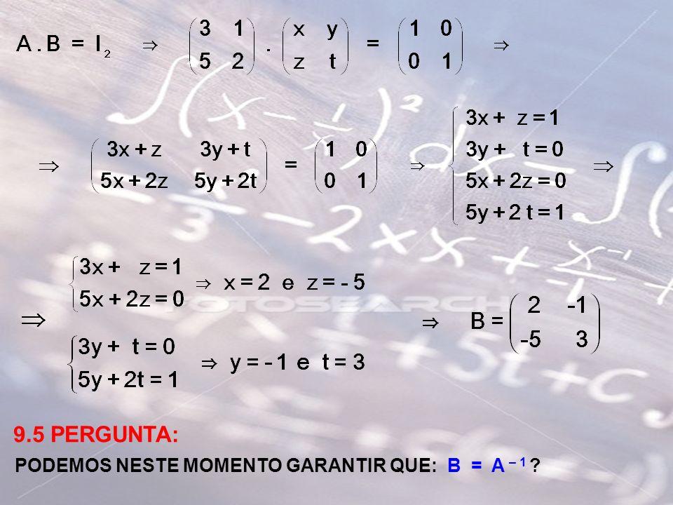 9.5 PERGUNTA: PODEMOS NESTE MOMENTO GARANTIR QUE: B = A – 1