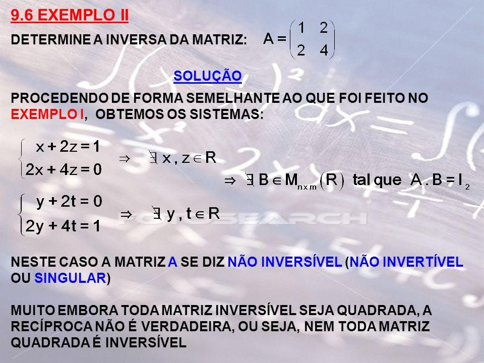9.6 EXEMPLO II DETERMINE A INVERSA DA MATRIZ: SOLUÇÃO