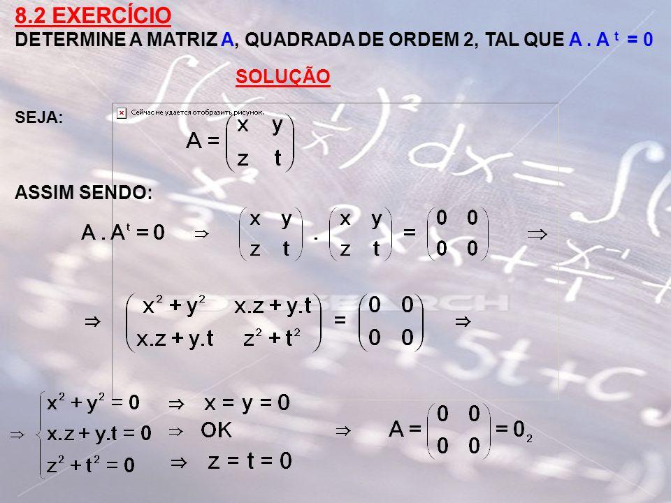 8.2 EXERCÍCIODETERMINE A MATRIZ A, QUADRADA DE ORDEM 2, TAL QUE A .