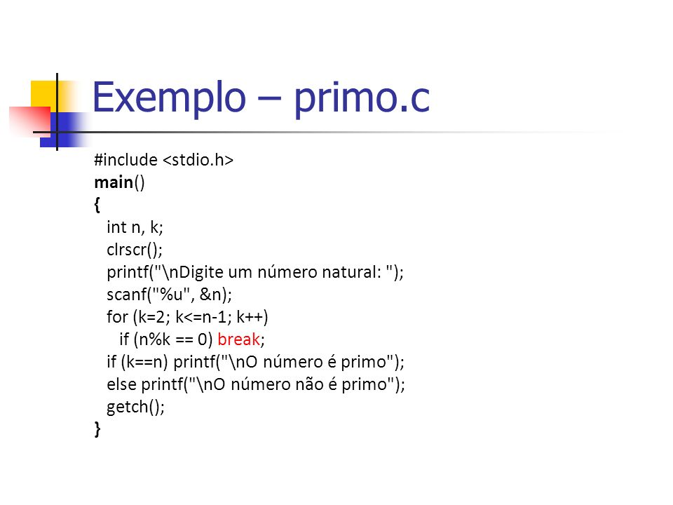 Exemplo – primo.c #include <stdio.h> main() { int n, k;