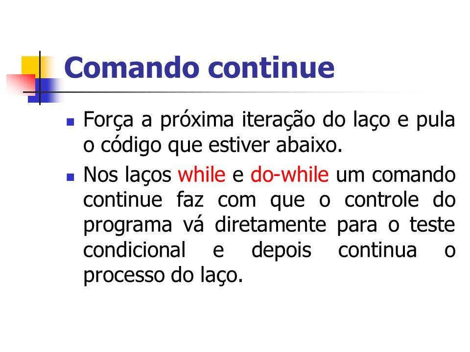 Comando continue Força a próxima iteração do laço e pula o código que estiver abaixo.