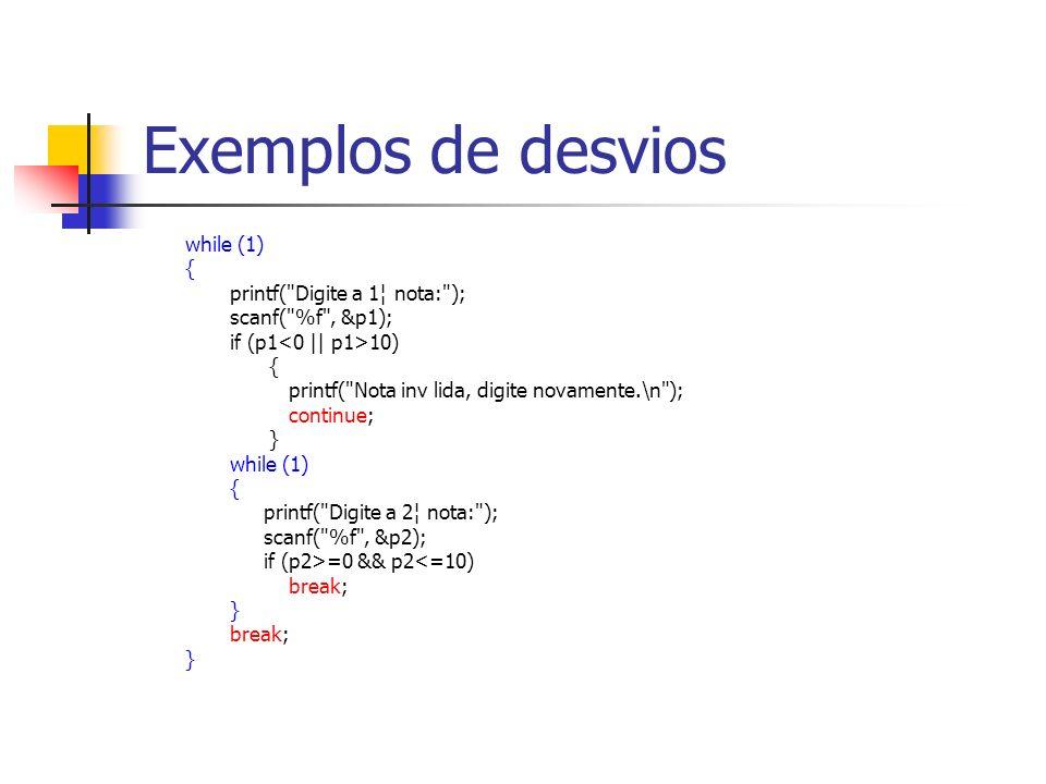 Exemplos de desvios while (1) { printf( Digite a 1¦ nota: );