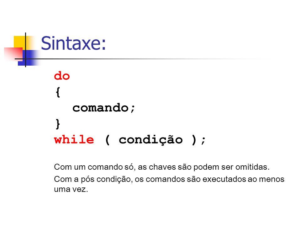 Sintaxe: do { comando; } while ( condição );