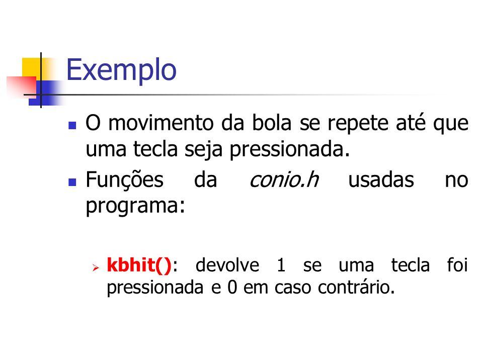 Exemplo O movimento da bola se repete até que uma tecla seja pressionada. Funções da conio.h usadas no programa: