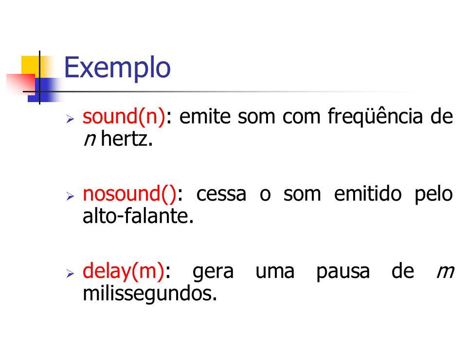 Exemplo sound(n): emite som com freqüência de n hertz.