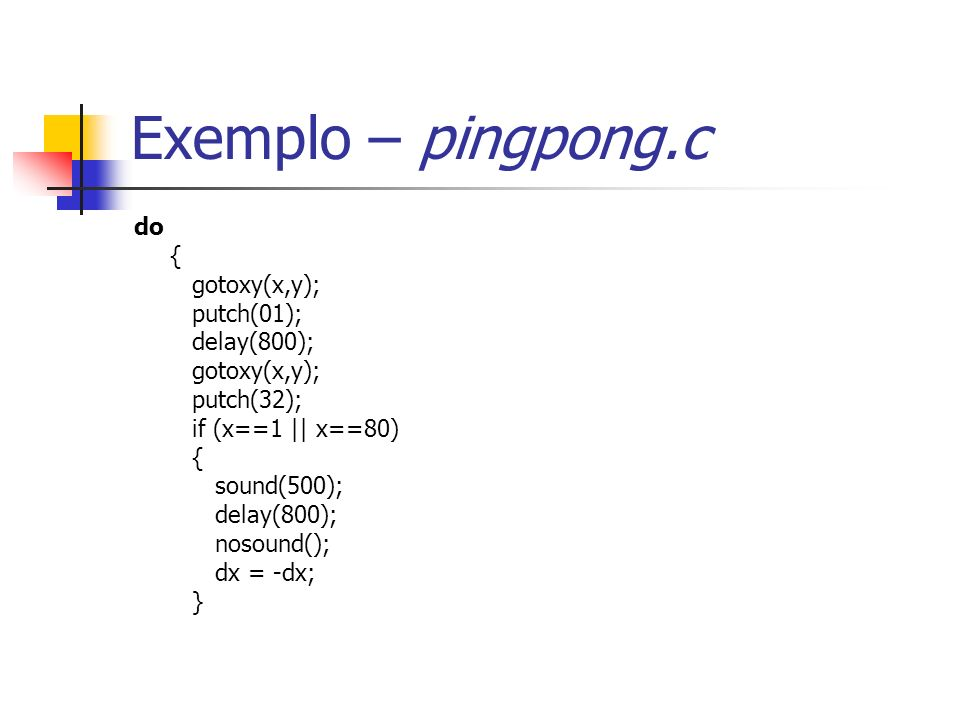 Exemplo – pingpong.c do { gotoxy(x,y); putch(01); delay(800);